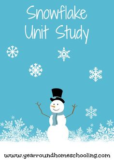 Snowflakes Unit Study - http://www.yearroundhomeschooling.com/snowflakes-unit-study/