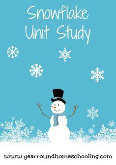 Snowflakes Unit Study - http://www.yearroundhomeschooling.com/snowflakes-unit-study/