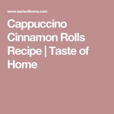 Cappuccino Cinnamon Rolls Recipe | Taste of Home