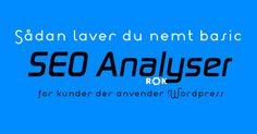 Sådan laver du nemt basic SEO analyser for kunder der anvender WordPress