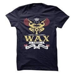 its a WAX Thing You Wouldnt Understand  - T Shirt, Hoodie, Hoodies, Year,Name, Birthday T-Shirts, Hoodies (22$ ==► Order Here!)