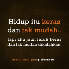 """Hidup itu keras dan tak mudah..  (tapi aku jauh lebih keras dan tak mudah dikalahkan)""  ~ akinini.com ~ Daily Quotes, Me Quotes, Qoutes, Funny Quotes, Motivational Words, Inspirational Quotes, Keep Strong, Quotes Indonesia, Amazing Quotes"