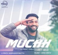 Download Muchh Dilpreet Dhillon Mp3 Song a is a New brand Latest punjabi song.The song is running on top these days. The song sung by Dilpreet Dhillon .This is Awesome Song Play Punjabi Music Online Top High quality Without Registers.
