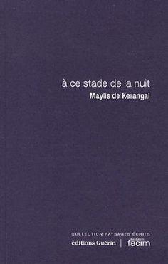A ce stade de la nuit, Maylis de Kerangal, Edition Guérin