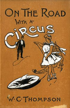 Title: On the Road with a Circus Author: W.C. Thompson Publication: W.C. Thompson Publication Date: 1903 Book Description: Brown hardback. 259 pages. Numerous black and white photographic plate images of the circus. The book details a traveling circus. Call Number: TIBBALS GV 1815 .T566