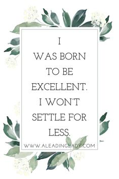I was born to be excellent and I won't settle for less – Positive affirmations… I was born to be excellent, and I do not settle for less. Positive Affirmations for Women a leading lady Affirmations For Women, Daily Positive Affirmations, Morning Affirmations, Money Affirmations, Positive Thoughts, Positive Vibes, Healthy Affirmations, Positive Mindset, Motivational Affirmations