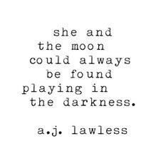she and the moon could always be found playing in the darkness.