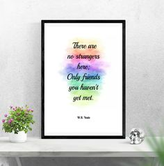 There are no strangers here; Only friends you haven't yet met - W.B. Yeats Quote, Instant Download, Wall Art by PinkPebblePrints on Etsy Yeats Quotes, Family Tree Print, Personalised Prints, Online Print Shop, Printable Quotes, Rainbow Colors, Just Love, Online Printing, Inspirational Quotes