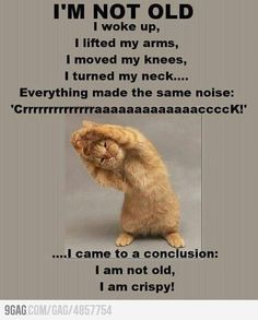 I'm not old, I'm crispy!