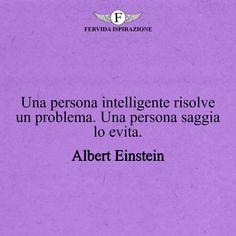 Una persona intelligente risolve un problema. Una persona saggia lo evita._Albert Einstein #frasibelle #frasivere #frasi #frasibrevi #vita #valori #frasifamose #aforismi #citazioni #motivazione #FervidaIspirazione Beautiful Words, Karma, Routine, Wisdom, Positivity, Tumblr, Writing, Learning, Disney