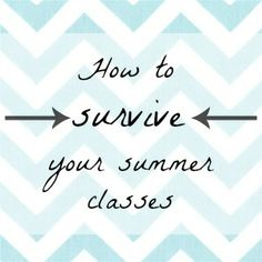 Taking summer classes? No worries, here's your survival guide!