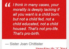 """That's not pro-life. That's pro-birth."" And Anti-Choice, which  residents of a democracy should find horrifying."