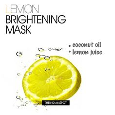 Pamper your skin with an at home spa facial treatment that will instantly brighten and enhance the complexion. Lemon Skin Brightener: Mix Coconut oil and lemon juice in equal quantity andapply it all over the skin as a cleanser to deep clean pores. Also, spread it like a mask for about 15-20mins to lighten acne