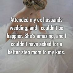 Attended my ex husbands wedding, and I couldn't be happier. She's amazing, and I couldn't have asked for a better step mom to my kids. Whisper Confessions, Step Parenting, Shes Amazing, Ex Husbands, Mom, Kids, Wedding, Young Children, Valentines Day Weddings