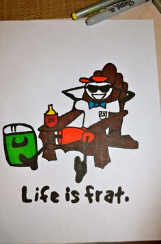 life is frat -_-