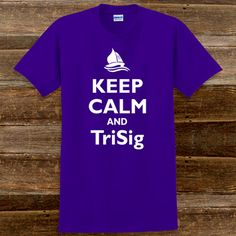 Keep Calm and Sigma Sigma Sigma Sorority T-Shirts $15.95 #Greek #sorority # TriSigma #clothing #sigmasigmasigma