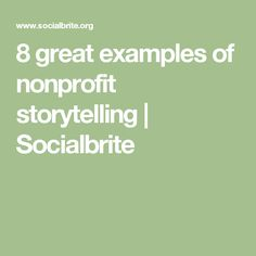 8 great examples of nonprofit storytelling | Socialbrite