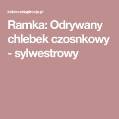 Ramka: Odrywany chlebek czosnkowy - sylwestrowy Food And Drink, Appetizers, Drinks, Cooking, Drinking, Beverages, Kochen, Drink, Appetizer