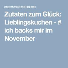 Zutaten zum Glück: Lieblingskuchen - # ich backs mir im November