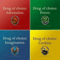 Hogwarts houses and their drug of choice. That is why I am a Ravenclaw