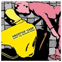 Touch My Defaced Head (Full Album) by Abortive Gasp on SoundCloud