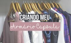 Criando meu Armário-Cápsula (capsule wardrobe) » Vida Minimalista » #leveporai