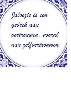 """""""Jaloezie is een gebrek aan vertrouwen, vooral aan zelfvertrouwen."""""""