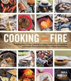 Cooking With Fire: From Roasting On A Spit To Baking In A Tannur Rediscovered Techniques And Recipes That Capture The Flavors Of Wood-Fired Cooking PDF