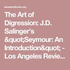"The Art of Digression: J.D. Salinger's ""Seymour: An Introduction"" - Los Angeles Review of Books"