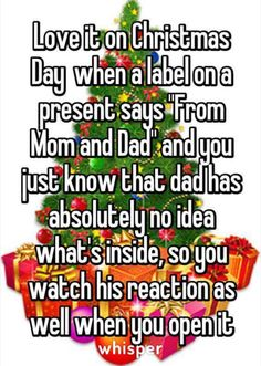 """87 Christmas Memes - """"Love it on Christmas Day when a label on a present says 'From Mom and Dad' and you just know that dad has absolutely no idea what's inside, so you watch his reaction as well when you open it. Funny Quotes, Funny Memes, Hilarious, Quotes Quotes, True Quotes, Just For Laughs, Just For You, Whisper Quotes, Whisper Funny"""