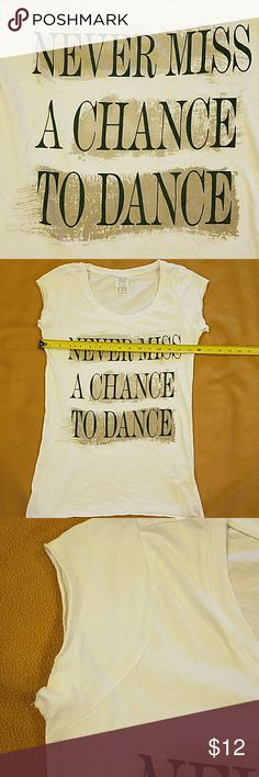 Never miss a chance to dance tee.  Size medium T shirt in good used condition.  Bottom and sleeves have rough edge.  Bundle up and save. Zara Tops Tees - Short Sleeve