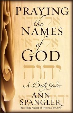 Praying the Names of God: A Daily Guide: Amazon.co.uk: Ann Spangler: 9780310263074: Books