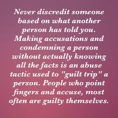 Accusing someone can indeed be abusive, especially when you don't know what you are talking about, or when you open your mouth without having all the facts. It's best to keep quiet when you don't know the whole story or know all the facts.