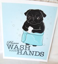 Polite pug asked nicely.    Wash Your Hands Black Pug - 8x10 Eco-friendly Print. $16.00, via Etsy.