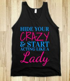 HIDE YOUR CRAZY AND START ACTING LIKE A LADY (BLUE-PINK ART) on Dark Tank $33.99