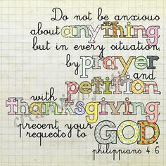 Philippians 4:6  everything is gonna be fine...  Perfect scripture for the coming Thanksgiving holiday <3
