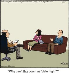 Why can't THIS count as date night?  ~couples therapy and psych humor.  Ha, I am a former psychotherapist and I have seen this!