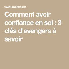 Comment avoir confiance en soi: 3 clés d'avengers à savoir Avengers, How To Build Confidence, Letting Go, Advice, Quotation, The Avengers