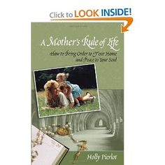 A Mother's Rule of Life: How to Bring Order to Your Home and Peace to Your Soul: Holly Pierlot: 9781928832416: Amazon.com: Books
