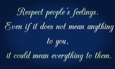 Respect People's Feelings. Even If It Does Not Mean Anything To You, It Could Mean Everything To Them.   #QuoteoftheDay #QOTD #Motivation #MotivationalQuotes #Quote #Quotes #Inspiration #SuccessQuotes #LifeQuotes #InspirationalQuotes #Inspirational #Inspire #Hustle #DontQuit #Success #SelfImprovement #PositiveThinking #Entrepreneur  #QuotesToLiveBy #DailyQuote #DailyQuotes #DailyMotivation #DailyInspiration #NeverGiveUp #RahulTaneja https://www.rahul-taneja.com