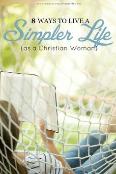 8 Ways to Live a Simpler Life as a Christian Woman                                                                                                                                                                                 More