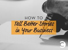 How to Tell Better Stories in Your Business