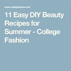 11 Easy DIY Beauty Recipes for Summer - College Fashion