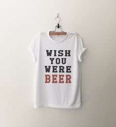 Beer Shirt Funny T-Shirt T Shirt with sayings Tumblr T by CozyGal