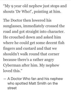 There is an abundance of similar stories of Matt Smith being great to children and fans in general. He will be missed.