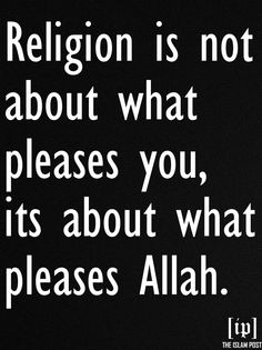 """""""Religion is not about what pleases you, its about what pleases Allah"""" - Omar Suleiman"""