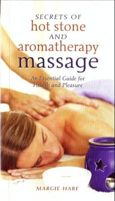 Secrets of Hot Stone and Aromatherapy Massage: Margie Hare: 9781594121081: Amazon.com: Books