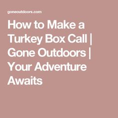 How to Make a Turkey Box Call | Gone Outdoors | Your Adventure Awaits