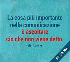La cosa più importante nella comunicazione è ascoltare ciò che non viene detto. Peter Drucker