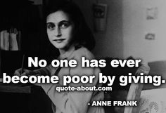 No one has ever become poor by giving.